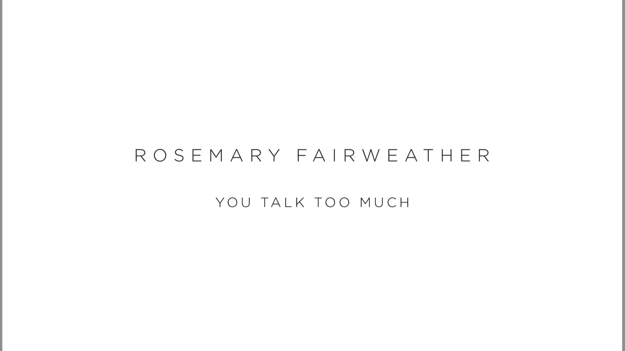 rosemary fairweather you talk too much 1